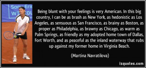 Being blunt with your feelings is very American. In this big country ...