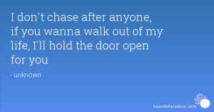 don't chase after anyone, if you wanna walk out of my life, I'll hold ...