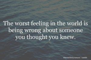 in the world is being wrong about someone you thought you knew. #quote ...