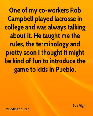 One of my co-workers Rob Campbell played lacrosse in college and was ...