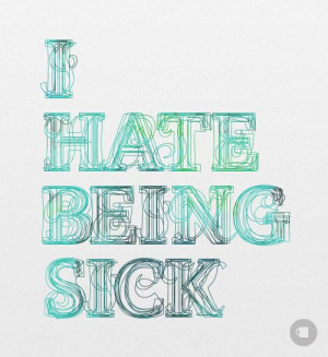 TOTALLY hate being sick! I feel like I'm stuck in some other ...