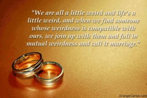 ... up with them and fall in mutual weirdness and call it marriage