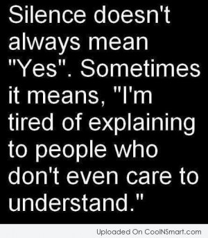 """Silence Quote: Silence doesn't always mean """"Yes"""". Sometimes it ..."""
