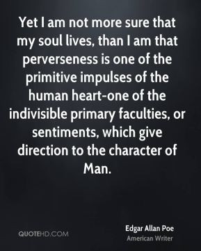 Edgar Allan Poe - Yet I am not more sure that my soul lives, than I am ...
