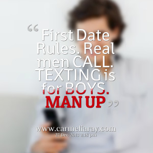 Quotes Picture: first date rules real men call texting is for boys man ...