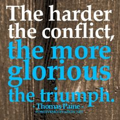 Motivational Quote Of The Day | The harder the conflict ~ Thomas Paine ...