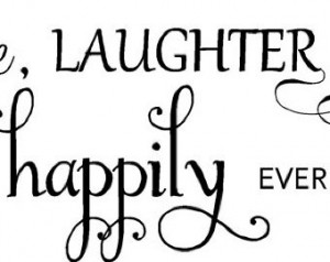 Quote-Love Laughter And Happily Eve r After ...
