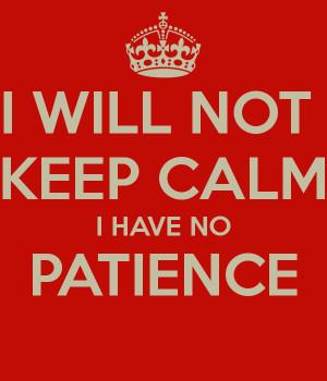 No Patience Calm i have no patience