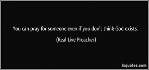 You can pray for someone even if you don't think God exists. - Real ...