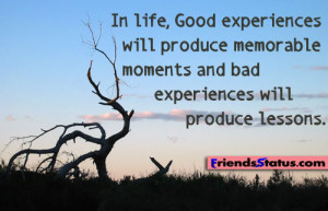 , Good experiences will produce memorable moments and bad experiences ...