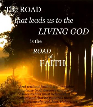 road-that-leads-us-to-the-living-god-is-the-road-of-faith-faith-quote ...