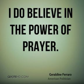 do believe in the power of prayer.