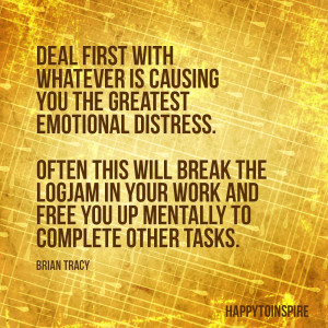 Deal first with whatever is causing you to the greatest emotional ...