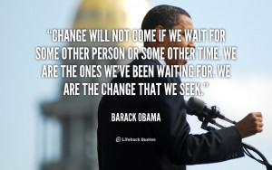 quote-Barack-Obama-change-will-not-come-if-we-wait-88344
