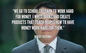 quote-Robert-Kiyosaki-we-go-to-school-to-learn-to-124665.png