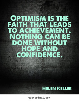 Motivational quotes - Optimism is the faith that leads to achievement ...