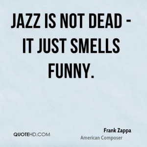 Jazz is not dead - it just smells funny.