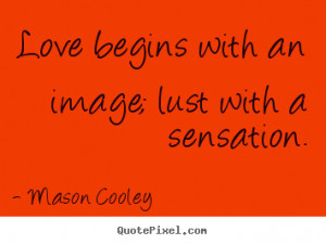 Love quotes - Love begins with an image; lust with a sensation.