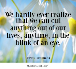 Carlos Castaneda picture quotes - We hardly ever realize that we can ...