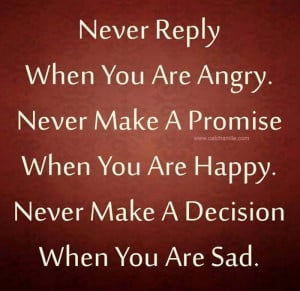 ... Promise when you are happy never Make A Decision When You Are Sad