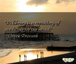library is a repository of medicine for the mind .