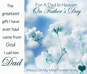 For A Dad In Heaven, On Father's Day, The Greatest Gift I Have Ever ...