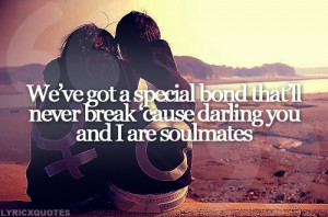 Got A Special Bond That'll Never Break Cause We Are Soulmates: Quote ...