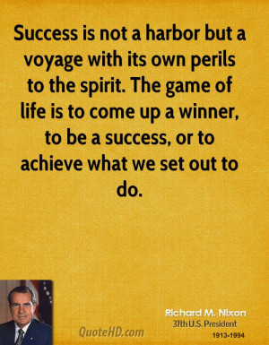 Success is not a harbor but a voyage with its own perils to the spirit ...