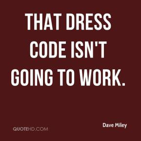 Dave Miley That dress code isn 39 t going to work
