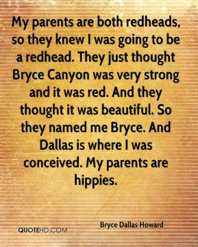 Bryce Dallas Howard - My parents are both redheads, so they knew I was ...