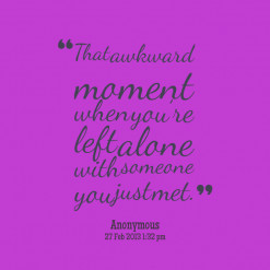 thumbnail of quotes That awkward moment when youre left alone with ...