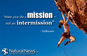 """Make your life a mission - not an intermission."""" - Unknown"""