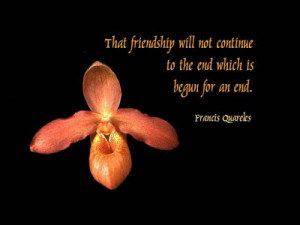 Friendship quotes-Begun for an end - Famous Quotations, Daily ...