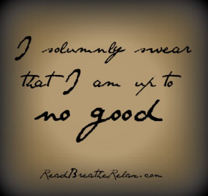 Solumnly Near That I Am Up To No Good - Book Quote