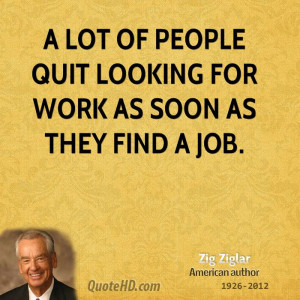 lot of people quit looking for work as soon as they find a job.