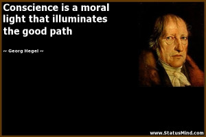 Conscience is a moral light that illuminates the good path - Georg ...