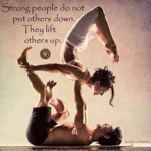 strong people do not put others down they lift others up