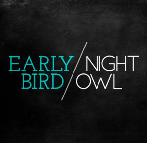 Early Bird Night Owl