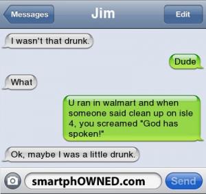 JimI wasn't that drunk. | Dude | what | u ran in walmart and when ...