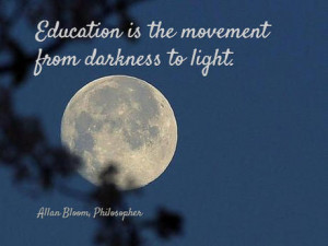 Education Is The Movement From Darkness To Light - Education Quote
