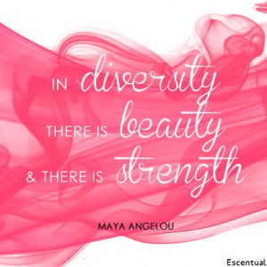 ... diversity there is beauty and there is strength