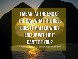 Love Quote: I mean, at the end of the day, what the hell does…