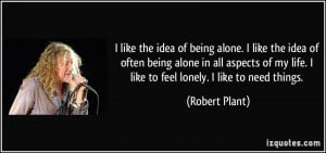 like the idea of being alone. I like the idea of often being alone ...