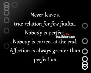 Never leave a true relation for few faults… Nobody is perfect ...