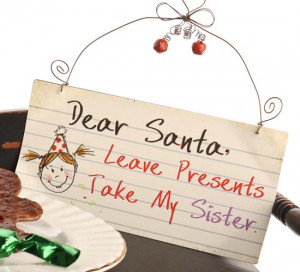 Dear Santa, Leave Presents Take My Sister.