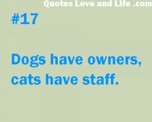 http://quotespictures.com/dogs-have-owners-cats-have-staff-2/