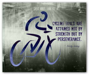Cycling goals are attained not by strengthbut by perseverance ...