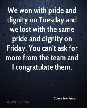 won with pride and dignity on Tuesday and we lost with the same pride ...