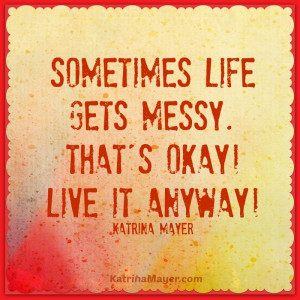Motivational Wallpaper on Life: Something life gets messy that's okay