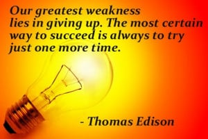 ... way to succeed is always to try just one more time.